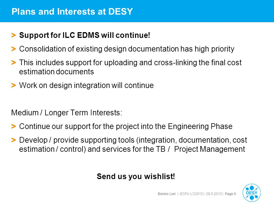 Benno List | ECFA LC2013 | 28.5.2013 | Page 6 Plans and Interests at DESY > Support for ILC EDMS will continue.