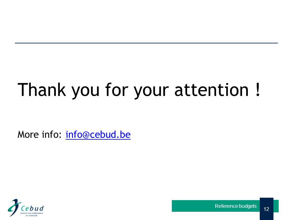 Thank you for your attention ! More info: info@cebud.beinfo@cebud.be Reference budgets 12