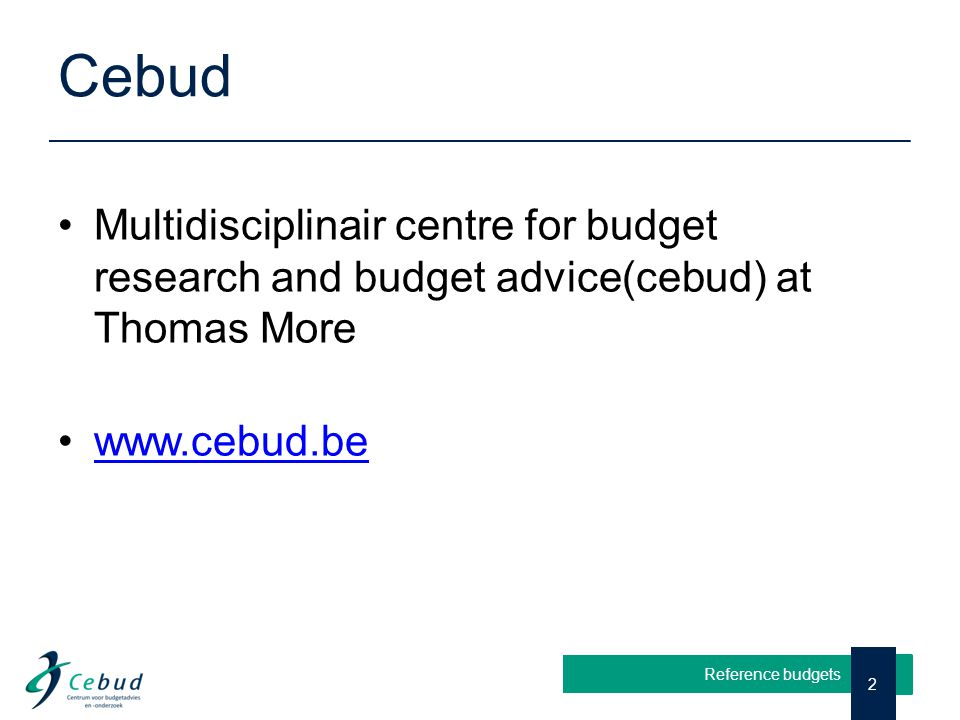 Cebud Multidisciplinair centre for budget research and budget advice(cebud) at Thomas More www.cebud.be 2 Reference budgets