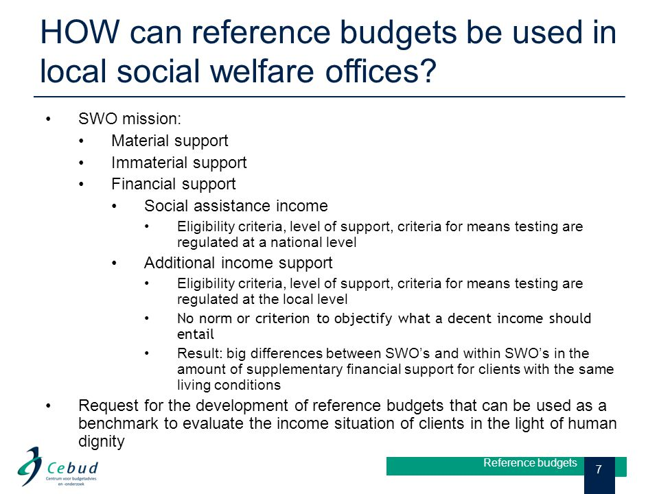 HOW can reference budgets be used in local social welfare offices? 7 Reference budgets SWO mission: Material support Immaterial support Financial supp