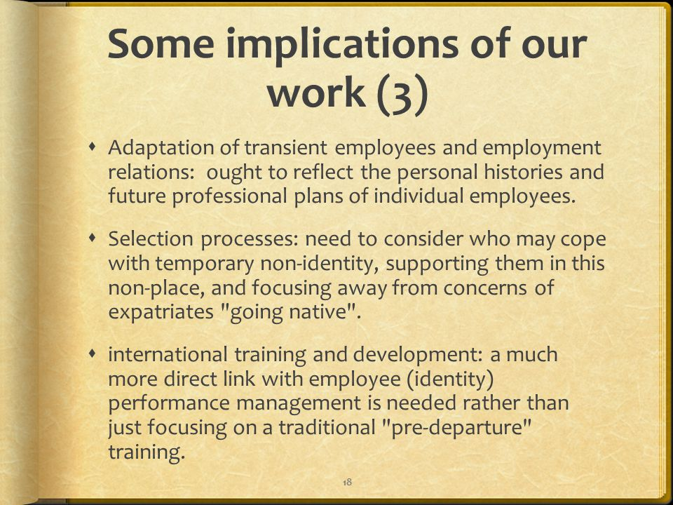 Some implications of our work (3)  Adaptation of transient employees and employment relations: ought to reflect the personal histories and future professional plans of individual employees.
