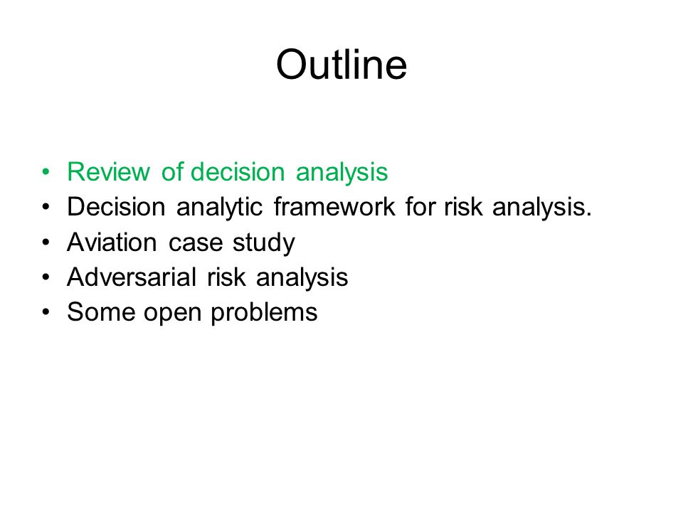 Outline Review of decision analysis Decision analytic framework for risk analysis.