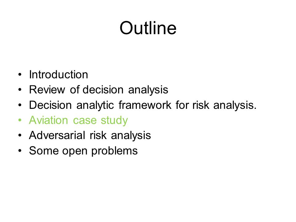 Outline Introduction Review of decision analysis Decision analytic framework for risk analysis.