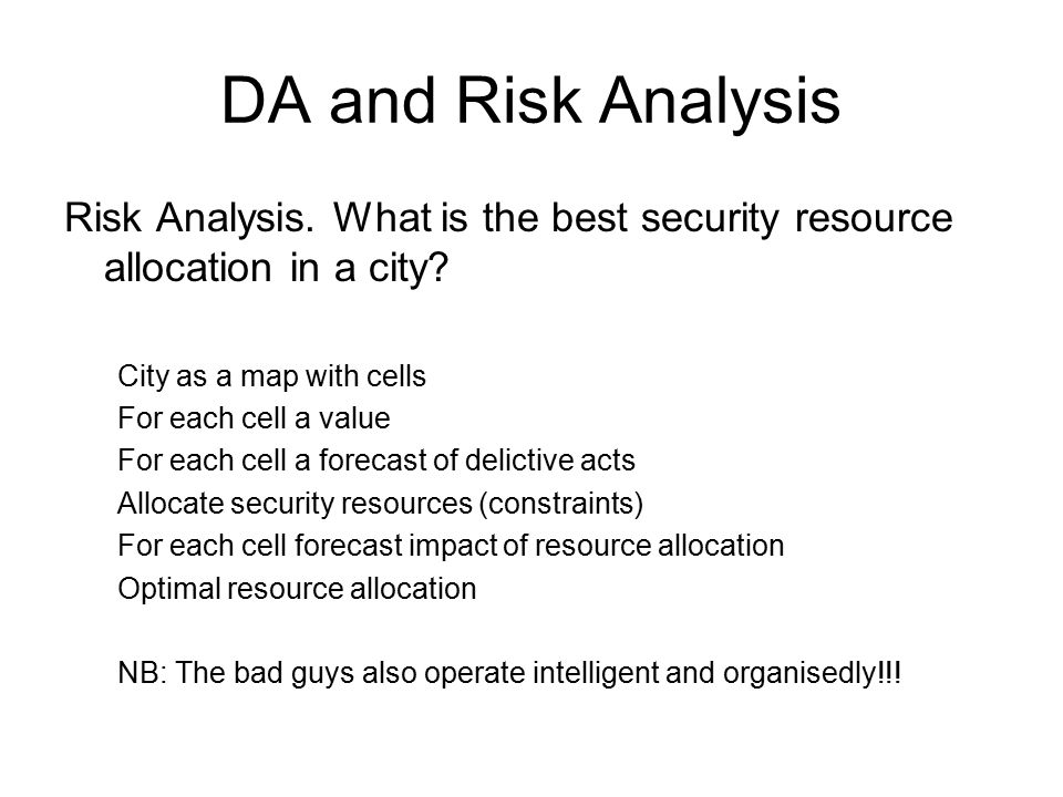 DA and Risk Analysis Risk Analysis. What is the best security resource allocation in a city.