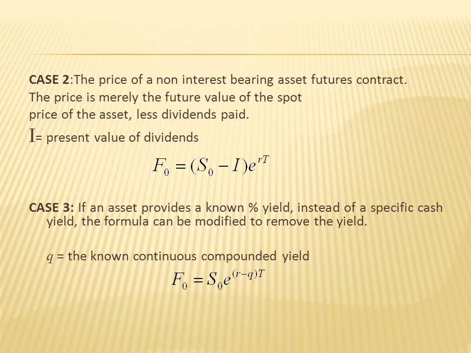 CASE 2:The price of a non interest bearing asset futures contract.