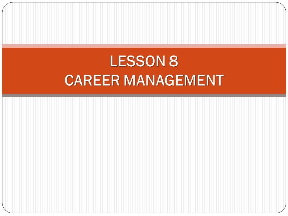 LESSON 8 CAREER MANAGEMENT