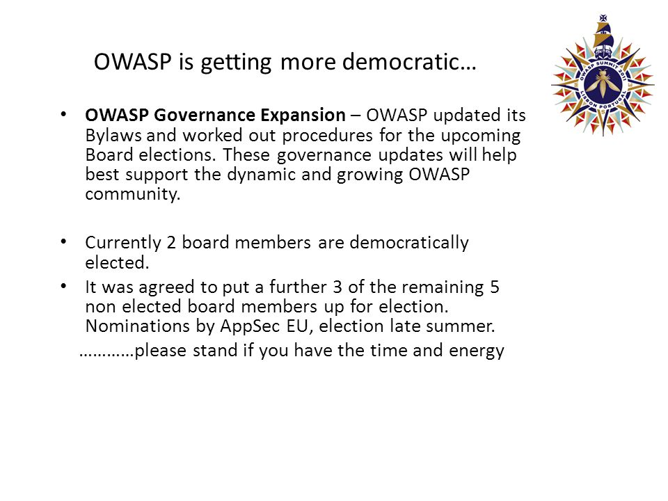 OWASP is getting more democratic… OWASP Governance Expansion – OWASP updated its Bylaws and worked out procedures for the upcoming Board elections.