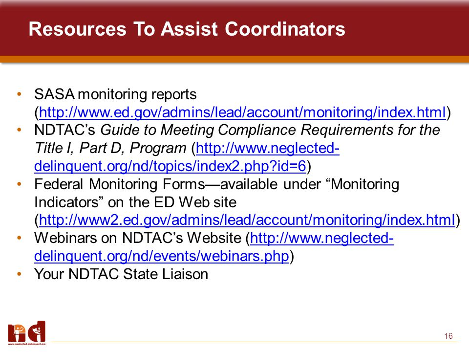 16 Resources To Assist Coordinators SASA monitoring reports (http://www.ed.gov/admins/lead/account/monitoring/index.html)http://www.ed.gov/admins/lead