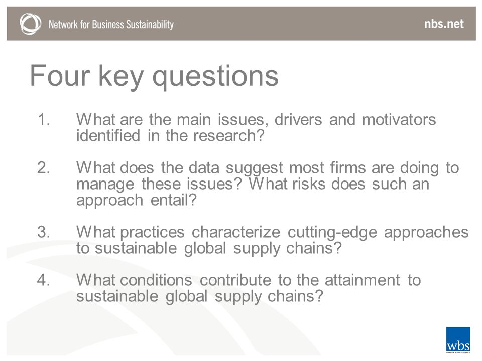 Four key questions 1.What are the main issues, drivers and motivators identified in the research.