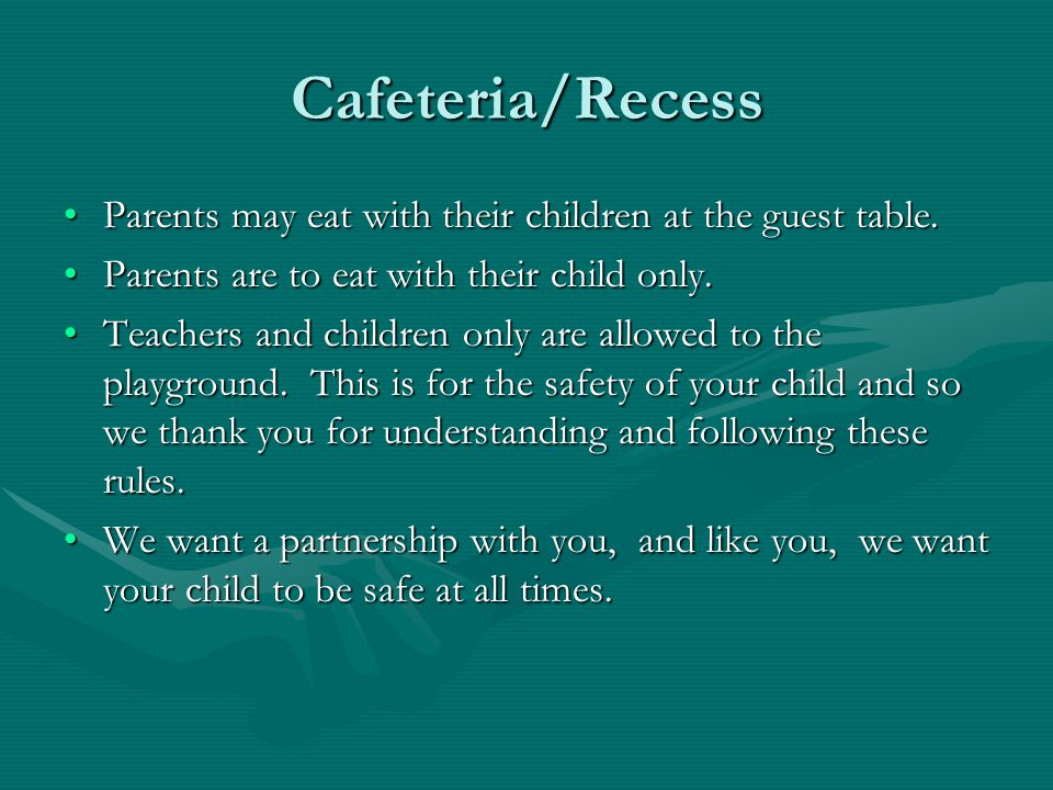Cafeteria/Recess Parents may eat with their children at the guest table.Parents may eat with their children at the guest table.