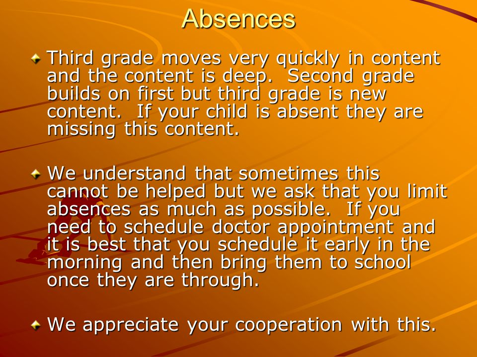 Absences Third grade moves very quickly in content and the content is deep.