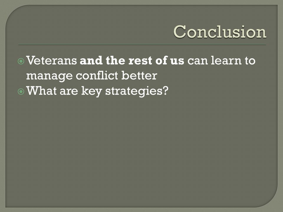  Veterans and the rest of us can learn to manage conflict better  What are key strategies