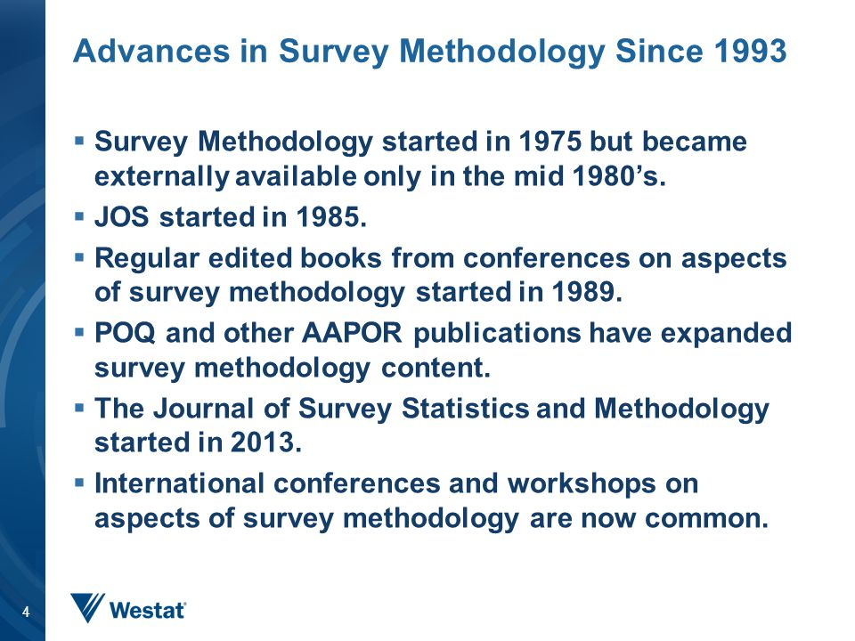 Advances in Survey Methodology Since 1993  Survey Methodology started in 1975 but became externally available only in the mid 1980's.  JOS started i