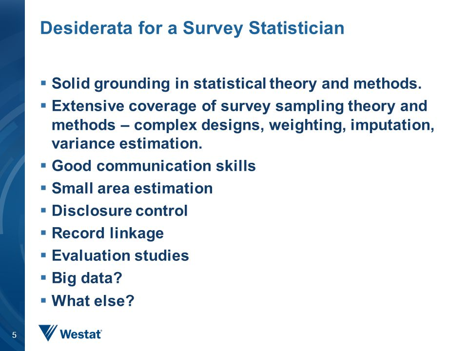 Desiderata for a Survey Statistician  Solid grounding in statistical theory and methods.