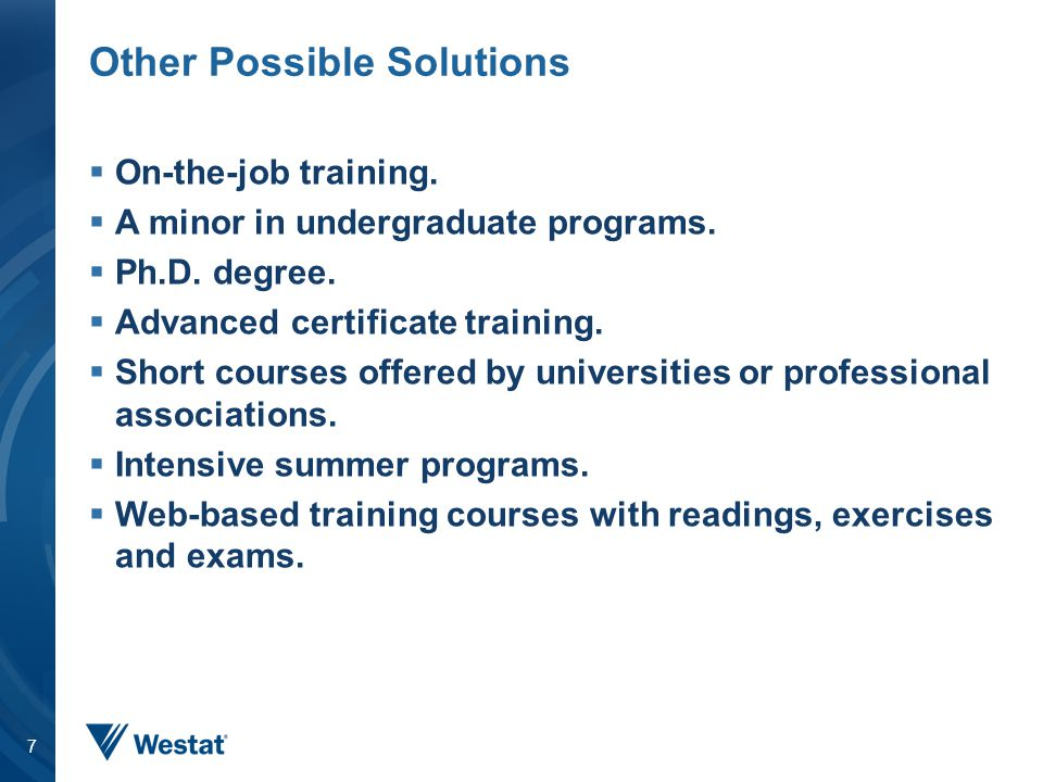 Other Possible Solutions  On-the-job training.  A minor in undergraduate programs.