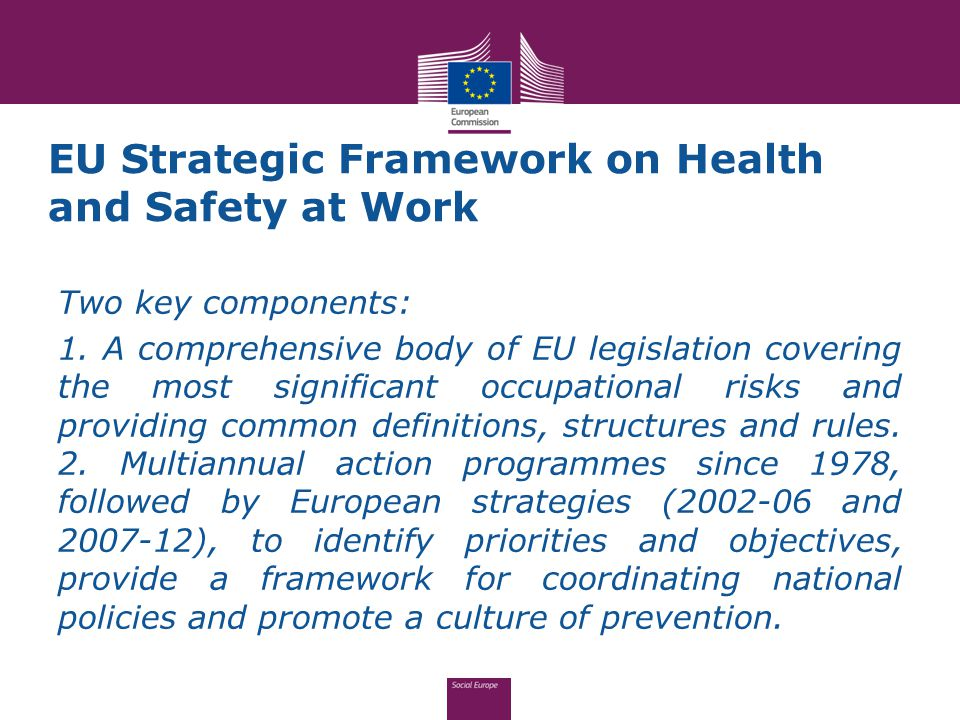 EU Strategic Framework on Health and Safety at Work Two key components: 1.