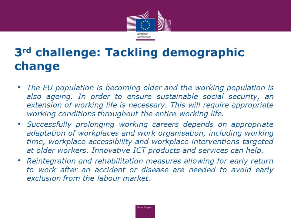 3 rd challenge: Tackling demographic change The EU population is becoming older and the working population is also ageing.