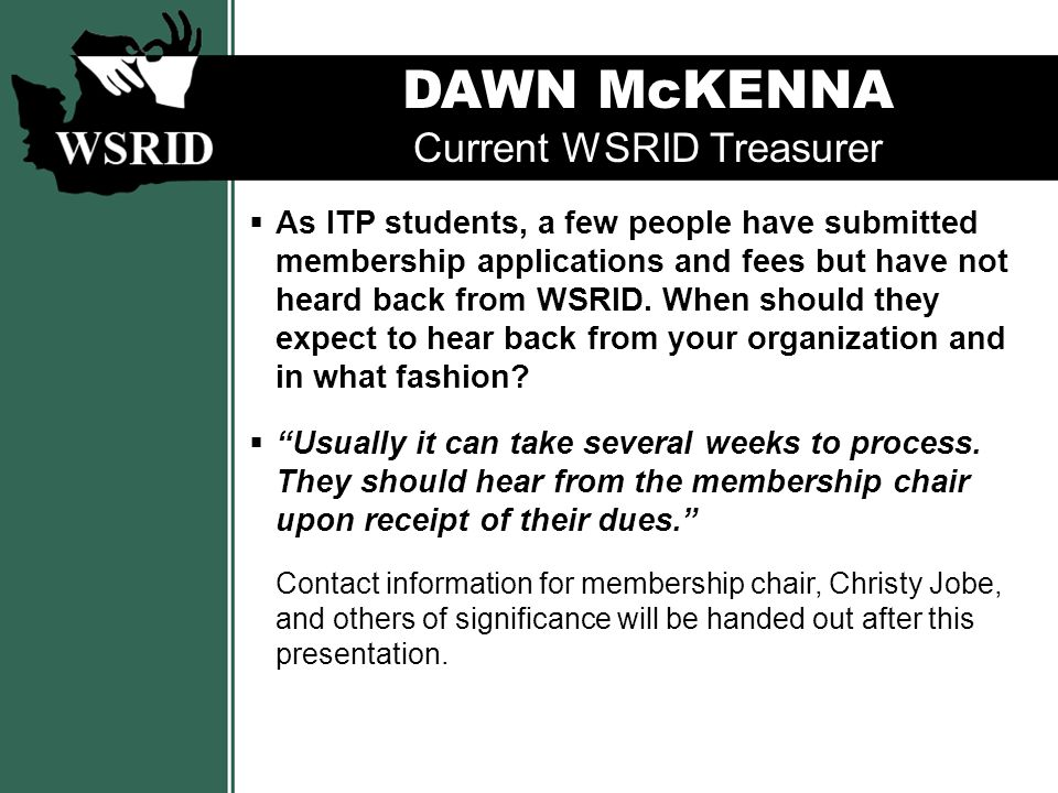DAWN McKENNA Current WSRID Treasurer  When and where will your 2010 Conference be held.