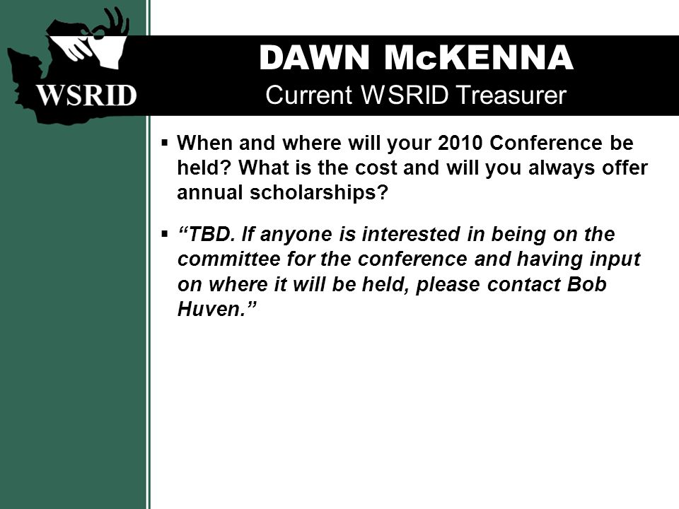 DAWN McKENNA Current WSRID Treasurer  What does it mean to be student director.