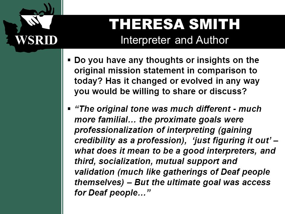 THERESA SMITH Interpreter and Author  Do you have any thoughts or insights on the original mission statement in comparison to today.