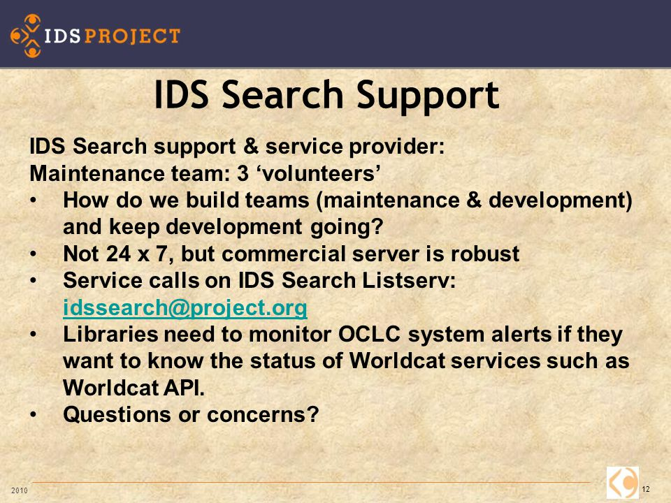 IDS Search Support 12 2010 IDS Search support & service provider: Maintenance team: 3 'volunteers' How do we build teams (maintenance & development) and keep development going.