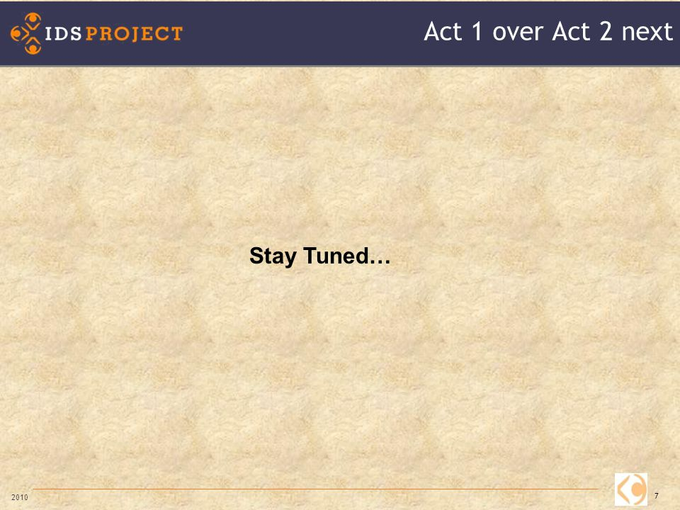 Act 1 over Act 2 next 7 2010 Stay Tuned…