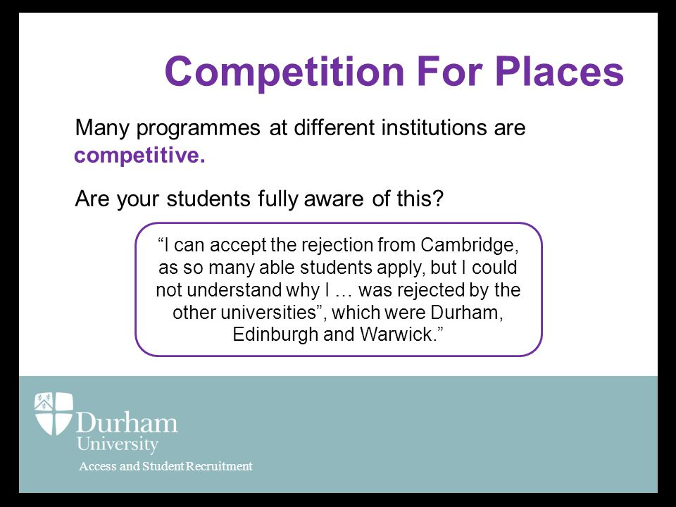 Access and Student Recruitment Competition For Places Many programmes at different institutions are competitive.