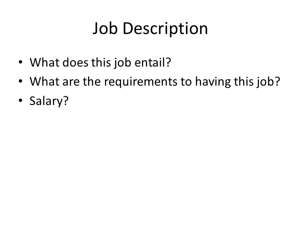 Job Description What does this job entail? What are the requirements to having this job? Salary?