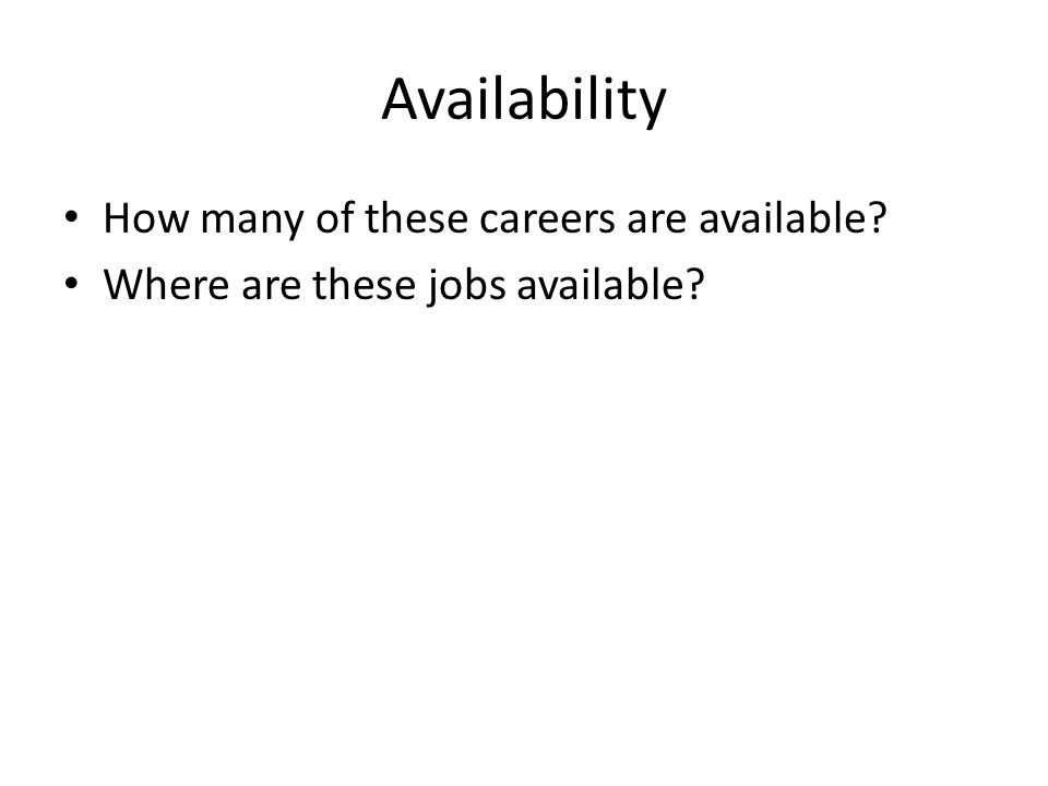 Availability How many of these careers are available Where are these jobs available