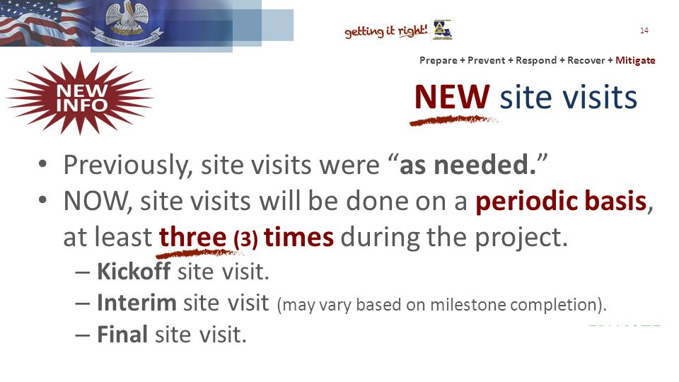 Prepare + Prevent + Respond + Recover + Mitigate NEW site visits Previously, site visits were as needed. NOW, site visits will be done on a periodic basis, at least three (3) times during the project.
