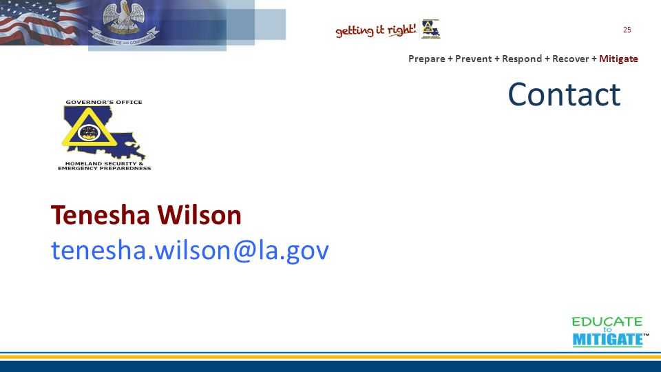 Prepare + Prevent + Respond + Recover + Mitigate Contact 25 Tenesha Wilson tenesha.wilson@la.gov