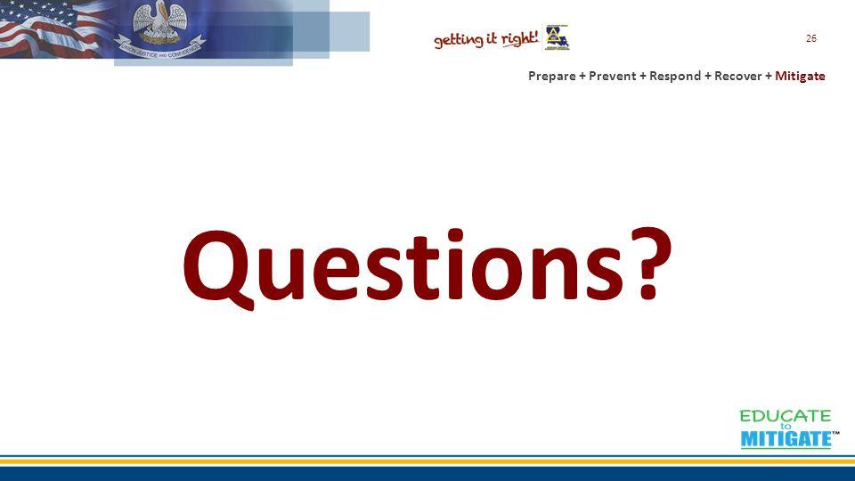 Prepare + Prevent + Respond + Recover + Mitigate Questions? 26