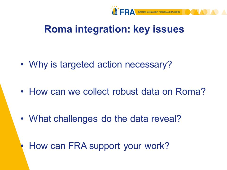 Roma integration: key issues Why is targeted action necessary.