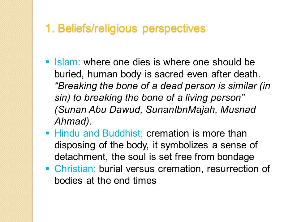  Islam: where one dies is where one should be buried, human body is sacred even after death.
