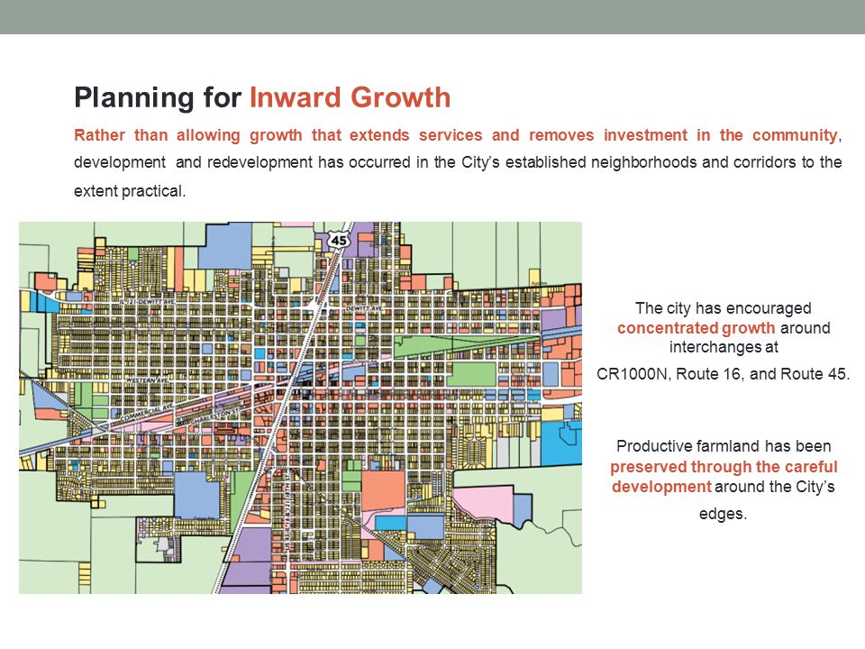 Planning for Inward Growth Rather than allowing growth that extends services and removes investment in the community, development and redevelopment has occurred in the City's established neighborhoods and corridors to the extent practical.