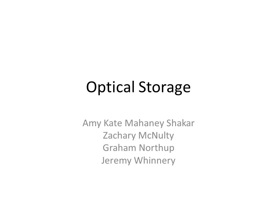 Optical Storage Amy Kate Mahaney Shakar Zachary McNulty Graham Northup Jeremy Whinnery