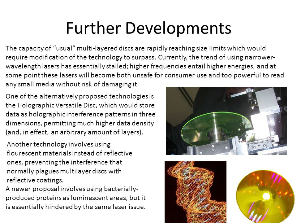 """Further Developments The capacity of """"usual"""" multi-layered discs are rapidly reaching size limits which would require modification of the technology t"""
