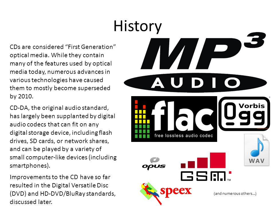 """History CDs are considered """"First Generation"""" optical media. While they contain many of the features used by optical media today, numerous advances in"""