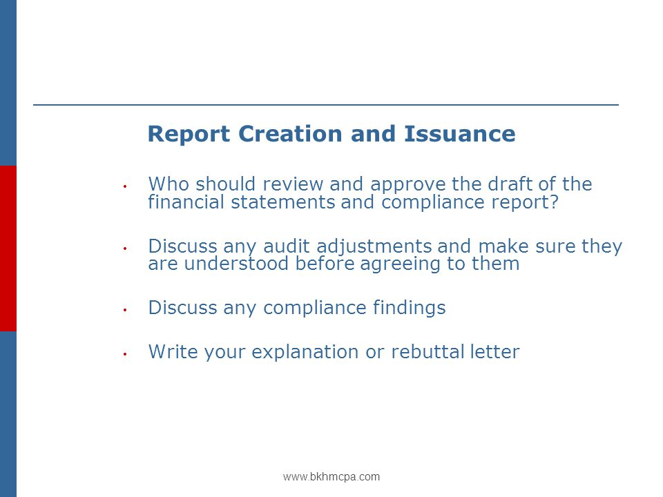 www.bkhmcpa.com Report Creation and Issuance Who should review and approve the draft of the financial statements and compliance report.