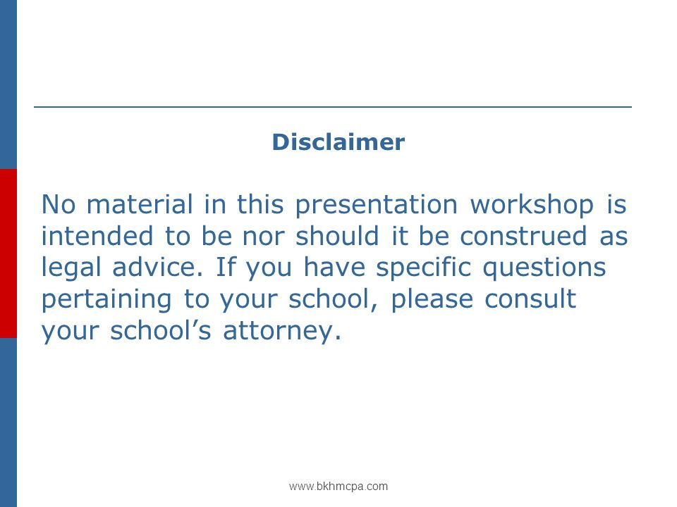 www.bkhmcpa.com Disclaimer No material in this presentation workshop is intended to be nor should it be construed as legal advice.