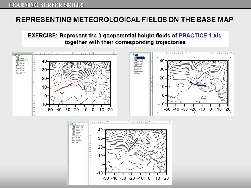 REPRESENTING METEOROLOGICAL FIELDS ON THE BASE MAP LEARNING SURFER SKILLS EXERCISE: Represent the 3 geopotential height fields of PRACTICE 1.xls toget