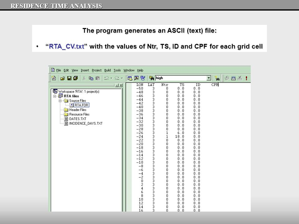 The program generates an ASCII (text) file: RTA_CV.txt with the values of Ntr, TS, ID and CPF for each grid cell RTA_CV.txt with the values of Ntr, TS, ID and CPF for each grid cell RESIDENCE TIME ANALYSIS