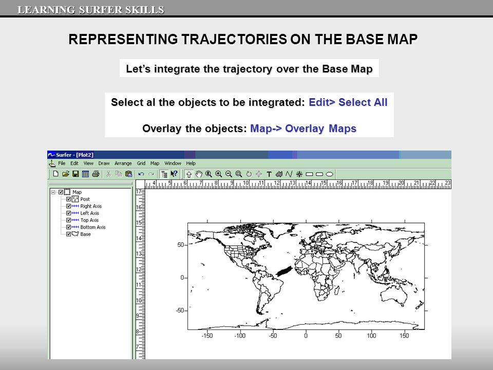 REPRESENTING TRAJECTORIES ON THE BASE MAP LEARNING SURFER SKILLS Let's integrate the trajectory over the Base Map Select al the objects to be integrat