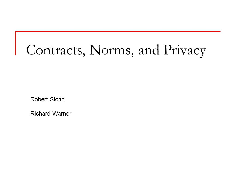 Contracts, Norms, and Privacy Robert Sloan Richard Warner