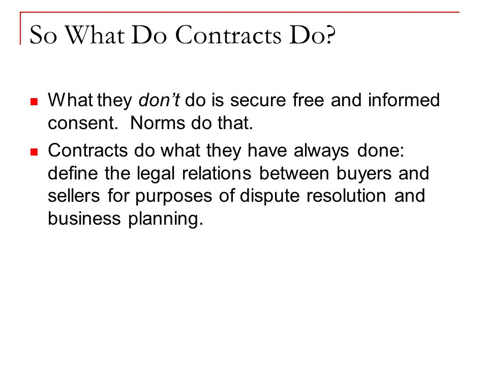 So What Do Contracts Do. What they don't do is secure free and informed consent.