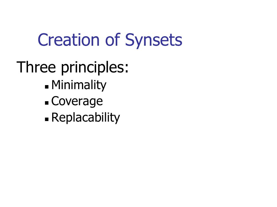 Creation of Synsets Three principles: Minimality Coverage Replacability
