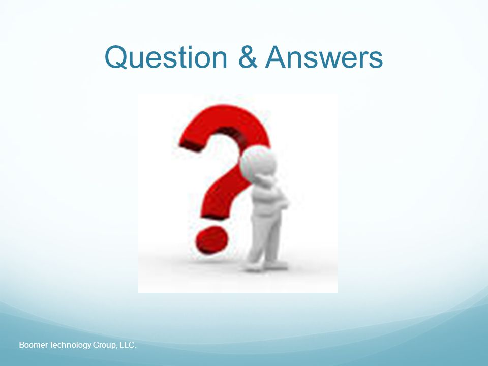 Question & Answers Boomer Technology Group, LLC.