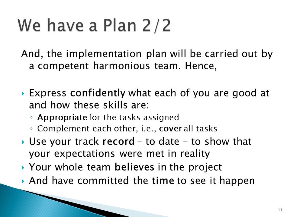 And, the implementation plan will be carried out by a competent harmonious team.