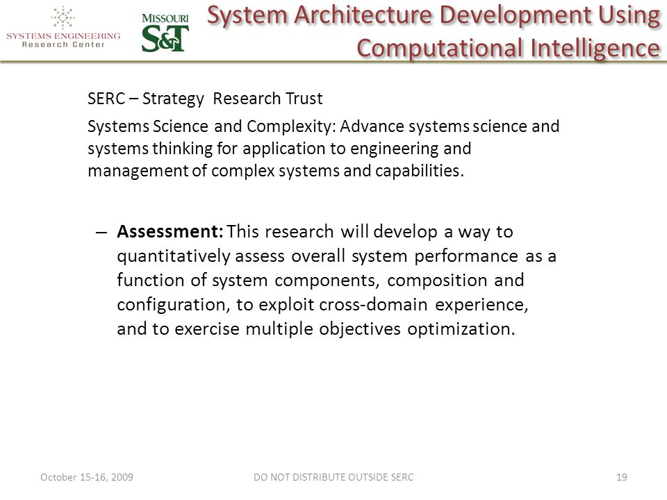 System Architecture Development Using Computational Intelligence Systems Science and Complexity: Advance systems science and systems thinking for application to engineering and management of complex systems and capabilities.