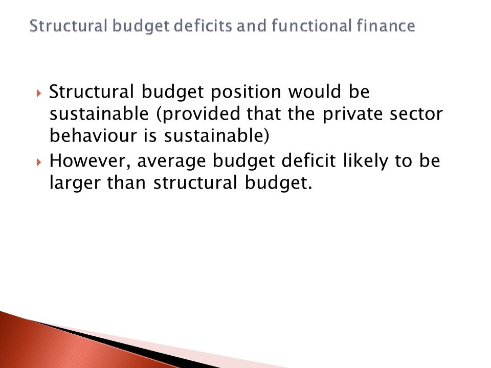  Structural budget position would be sustainable (provided that the private sector behaviour is sustainable)  However, average budget deficit likely to be larger than structural budget.